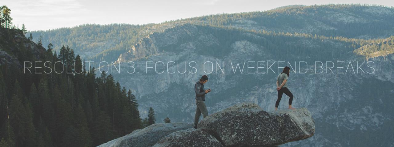 Resolution 3: Focus on weekend breaks