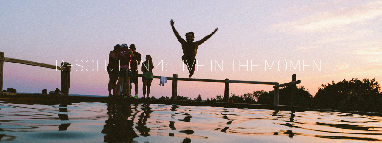 Resolution 4: Live in the moment