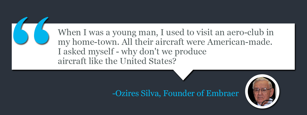 Quote by Ozires Silva, Founder of Embraer