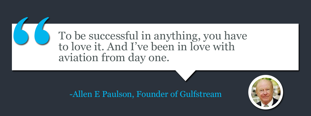 Quote by Allen E Paulson, Founder of Gulfstream